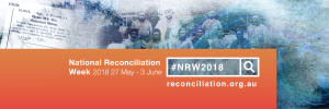 Banner image showing grayscale historical photo of ATSI people, overlaid with text details of National Reconciliation Week 2018